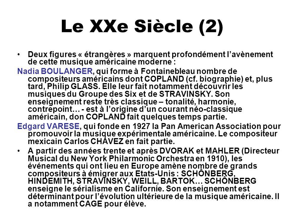 Le XXe Siècle (2) Deux figures « étrangères » marquent profondément lavènement de cette musique américaine moderne : Nadia BOULANGER, qui forme à Font