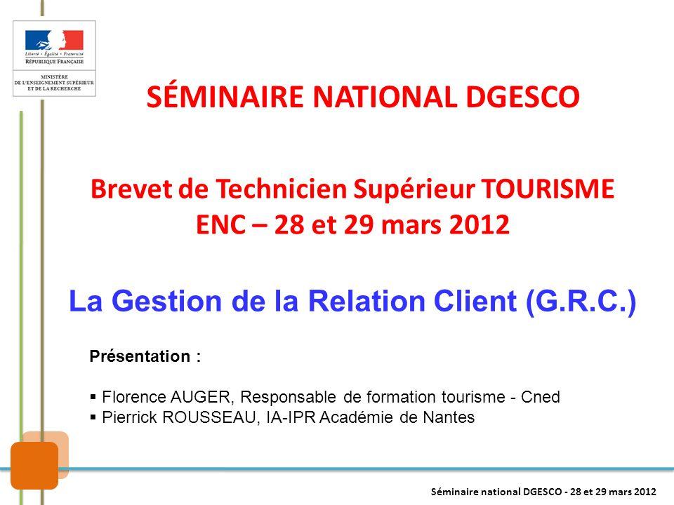 Brevet de Technicien Supérieur TOURISME ENC – 28 et 29 mars 2012 SÉMINAIRE NATIONAL DGESCO Présentation : Florence AUGER, Responsable de formation tou