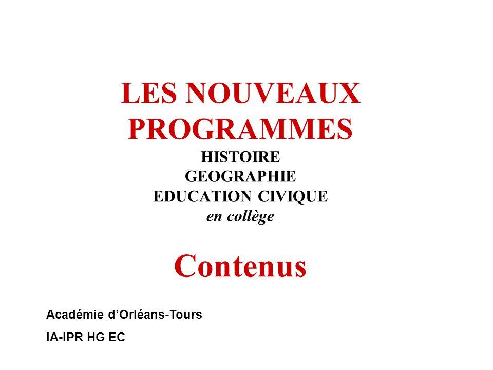 LES NOUVEAUX PROGRAMMES HISTOIRE GEOGRAPHIE EDUCATION CIVIQUE en collège Contenus Académie dOrléans-Tours IA-IPR HG EC