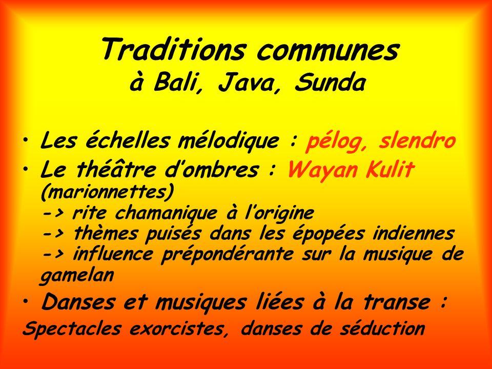 Traditions communes à Bali, Java, Sunda Les échelles mélodique : pélog, slendro Le théâtre dombres : Wayan Kulit (marionnettes) -> rite chamanique à l