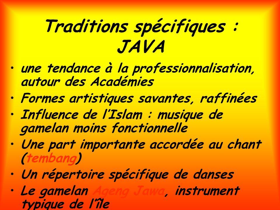 Traditions spécifiques : JAVA une tendance à la professionnalisation, autour des Académies Formes artistiques savantes, raffinées Influence de lIslam