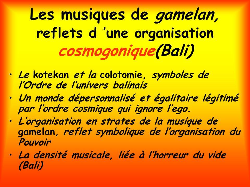 Les musiques de gamelan, reflets d une organisation cosmogonique(Bali) Le kotekan et la colotomie, symboles de lOrdre de lunivers balinais Un monde dé
