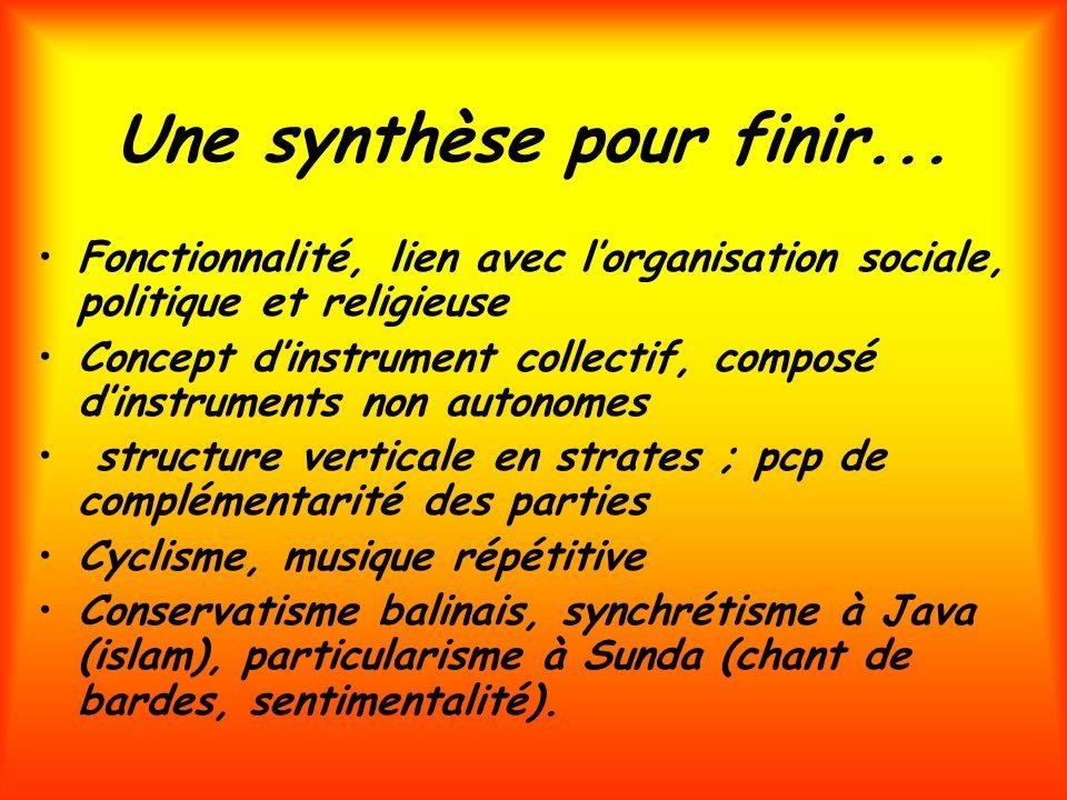 Une synthèse pour finir... Fonctionnalité, lien avec lorganisation sociale, politique et religieuse Concept dinstrument collectif, composé dinstrument