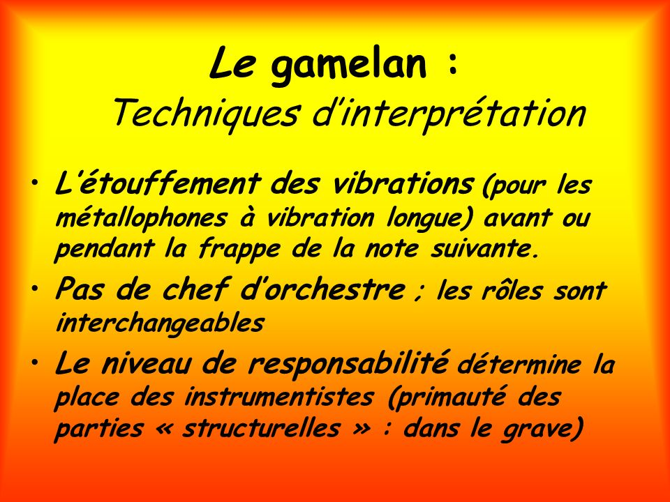 Le gamelan : Techniques dinterprétation Létouffement des vibrations (pour les métallophones à vibration longue) avant ou pendant la frappe de la note