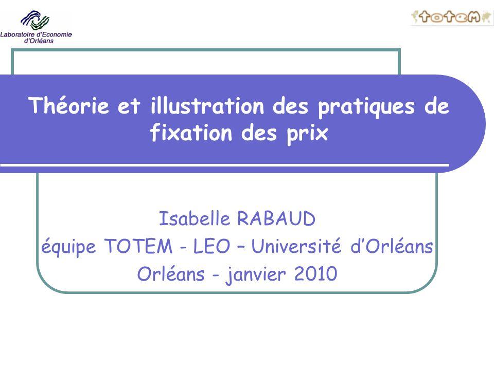 Théorie et illustration des pratiques de fixation des prix Isabelle RABAUD équipe TOTEM - LEO – Université dOrléans Orléans - janvier 2010