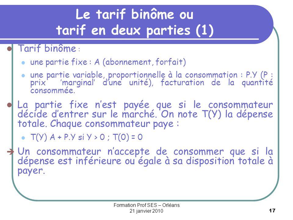 17 Le tarif binôme ou tarif en deux parties (1) Tarif binôme : une partie fixe : A (abonnement, forfait) une partie variable, proportionnelle à la con