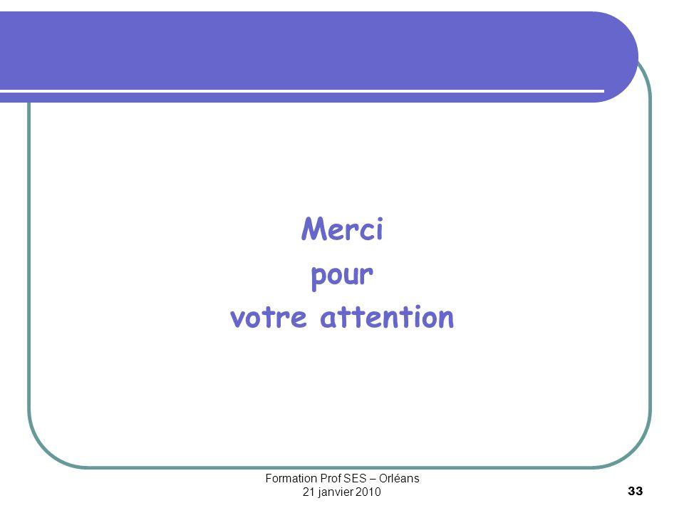 33 Merci pour votre attention Formation Prof SES – Orléans 21 janvier 2010