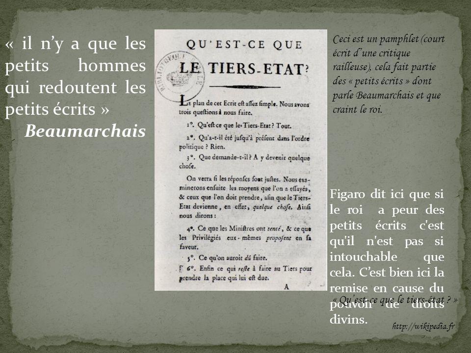 « il ny a que les petits hommes qui redoutent les petits écrits » Beaumarchais Figaro dit ici que si le roi a peur des petits écrits c est qu il n est pas si intouchable que cela.