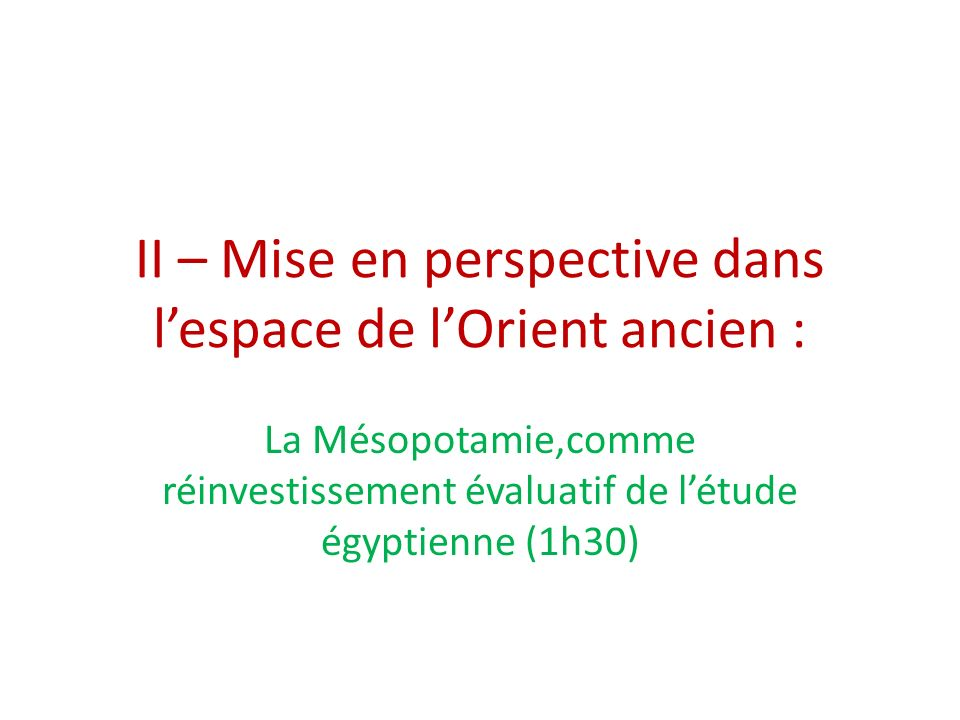 II – Mise en perspective dans lespace de lOrient ancien : La Mésopotamie,comme réinvestissement évaluatif de létude égyptienne (1h30)