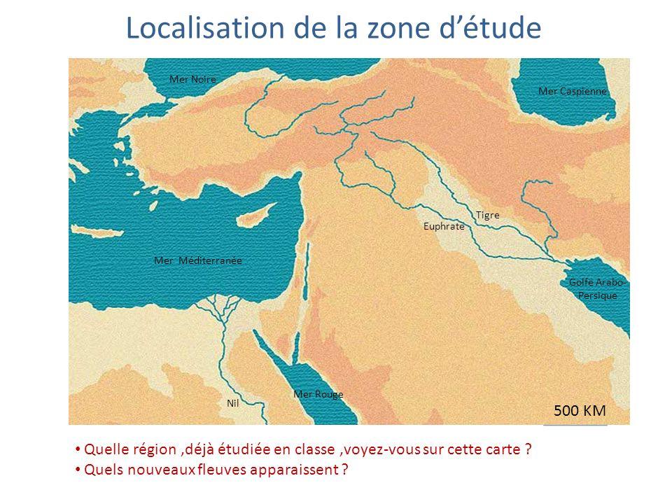 Localisation de la zone détude 500 KM Mer Méditerranée Mer Rouge Euphrate Tigre Mer Noire Mer Caspienne Golfe Arabo- Persique Nil Quelle région,déjà étudiée en classe,voyez-vous sur cette carte .