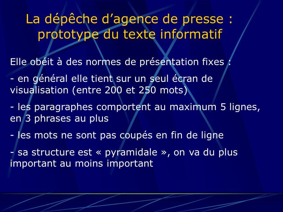 La dépêche dagence de presse : prototype du texte informatif Elle répond, dès le 1° paragraphe (ou « lead ») aux questions de base : Qui .