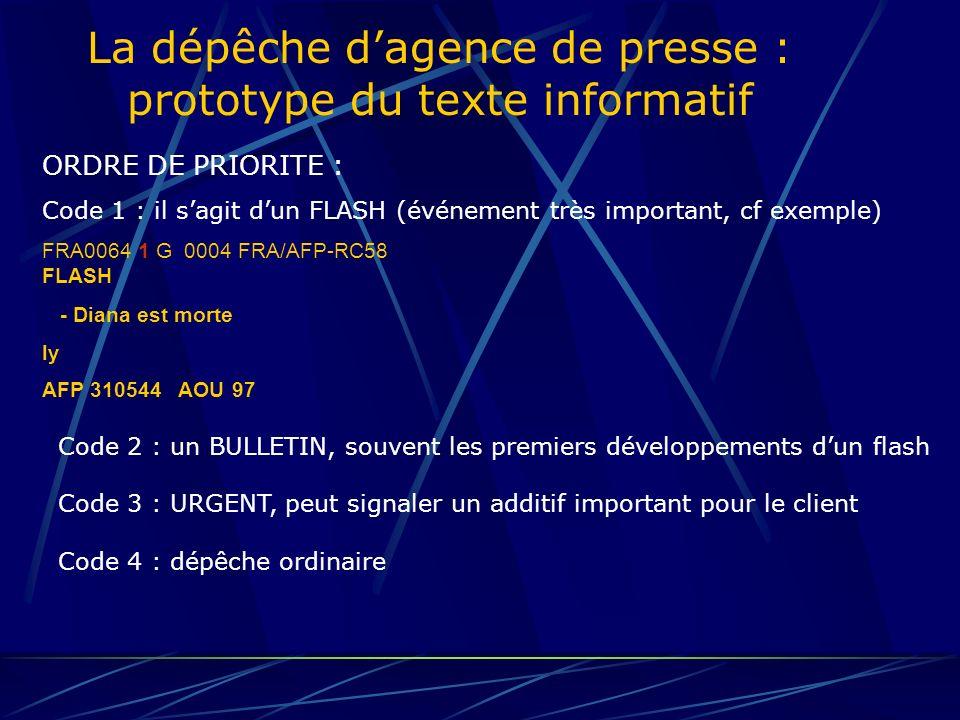 La dépêche dagence de presse : prototype du texte informatif FRA0064 1 G 0004 FRA/AFP-RC58 FLASH - Diana est morte ly AFP 310544 AOU 97 Zone de diffusion N° dordre dans la journée priorité serviceNombre de mots Origine de la dép.
