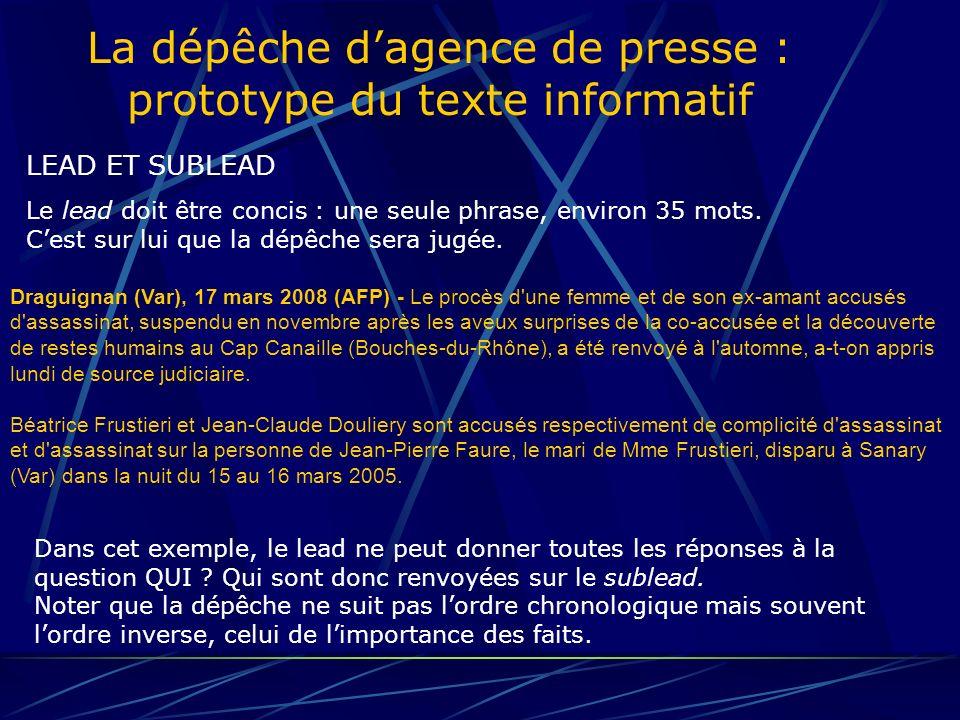 La dépêche dagence de presse : prototype du texte informatif Dépêche BR05 - France (AFP0532) Meurtre - Mystère - Perpignan _______________________22 mars 1837 à 14 h 50 218 mots - 26 lignes Un jeune marié meurt mystérieusement pendant sa nuit de noces Perpignan, 22 mars (AFP) - Un jeune aristocrate de 28 ans, M.