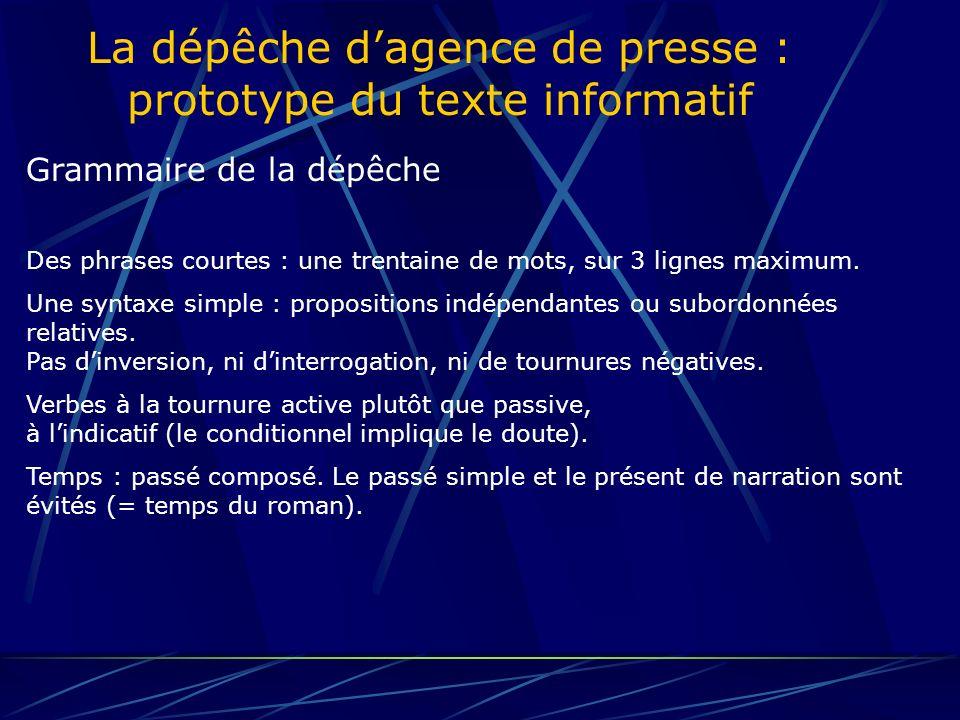 La dépêche dagence de presse : prototype du texte informatif Vocabulaire de la dépêche CLARTÉ : ne pas supposer connus les faits quon annonce.