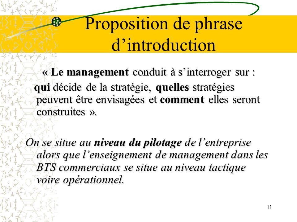 11 Proposition de phrase dintroduction « Le management conduit à sinterroger sur : qui décide de la stratégie, quelles stratégies peuvent être envisagées et comment elles seront construites ».