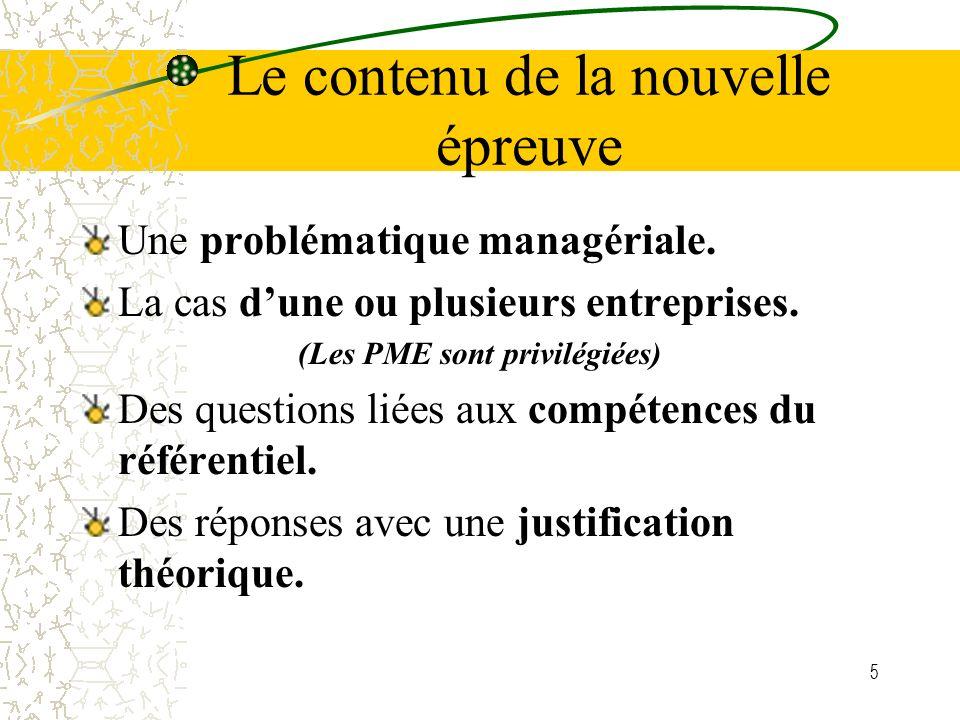 5 Le contenu de la nouvelle épreuve Une problématique managériale. La cas dune ou plusieurs entreprises. (Les PME sont privilégiées) Des questions lié