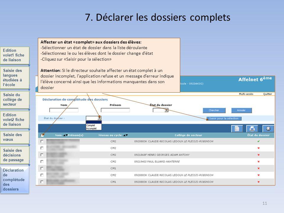11 7. Déclarer les dossiers complets Edition volet1 fiche de liaison Saisie des langues étudiées à lécole Saisie du collège de secteur Edition volet2