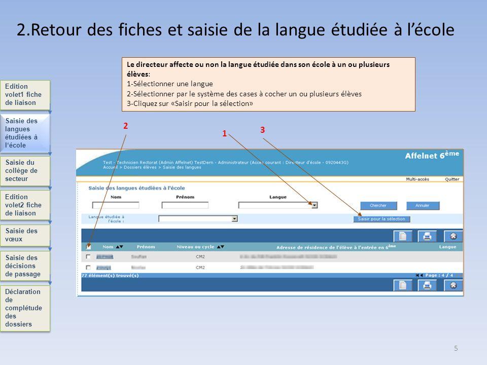 5 2.Retour des fiches et saisie de la langue étudiée à lécole Edition volet1 fiche de liaison Saisie des langues étudiées à lécole Saisie du collège d