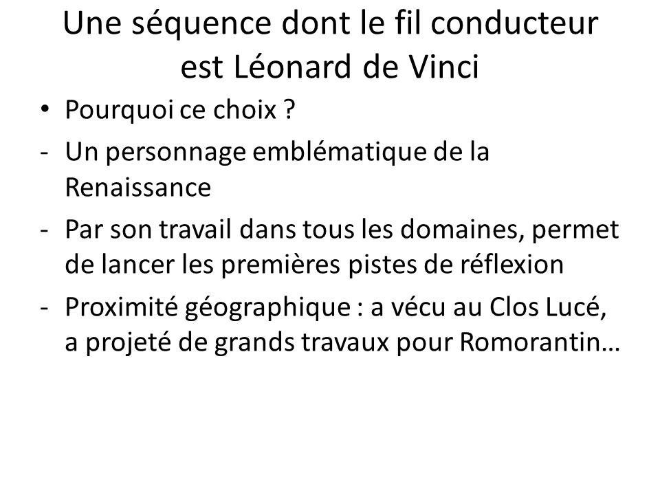Une séquence dont le fil conducteur est Léonard de Vinci Pourquoi ce choix ? -Un personnage emblématique de la Renaissance -Par son travail dans tous