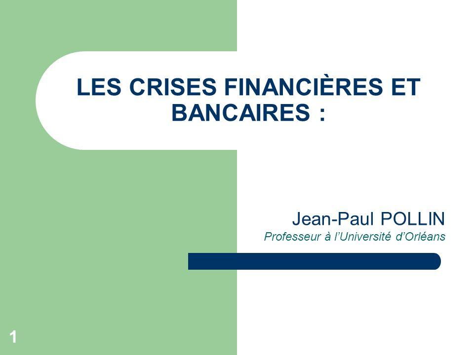 1 LES CRISES FINANCIÈRES ET BANCAIRES : Jean-Paul POLLIN Professeur à lUniversité dOrléans