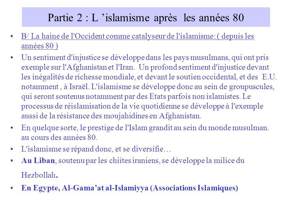 Partie 2 : L islamisme après les années 80 B/ La haine de l'Occident comme catalyseur de l'islamisme: ( depuis les années 80 ) Un sentiment d'injustic