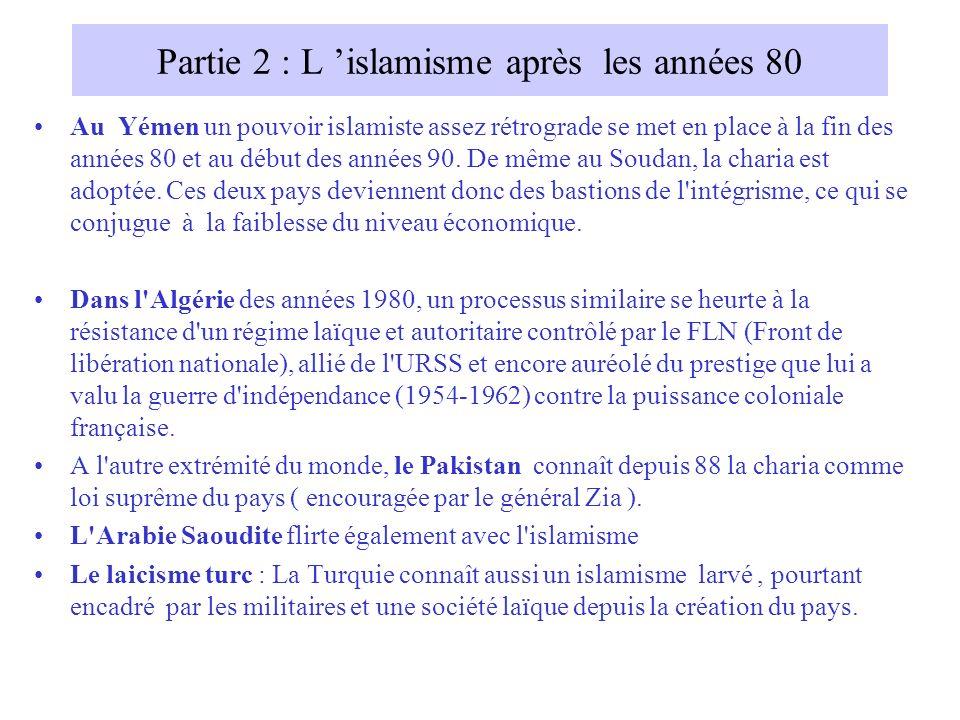 Partie 2 : L islamisme après les années 80 Au Yémen un pouvoir islamiste assez rétrograde se met en place à la fin des années 80 et au début des années 90.