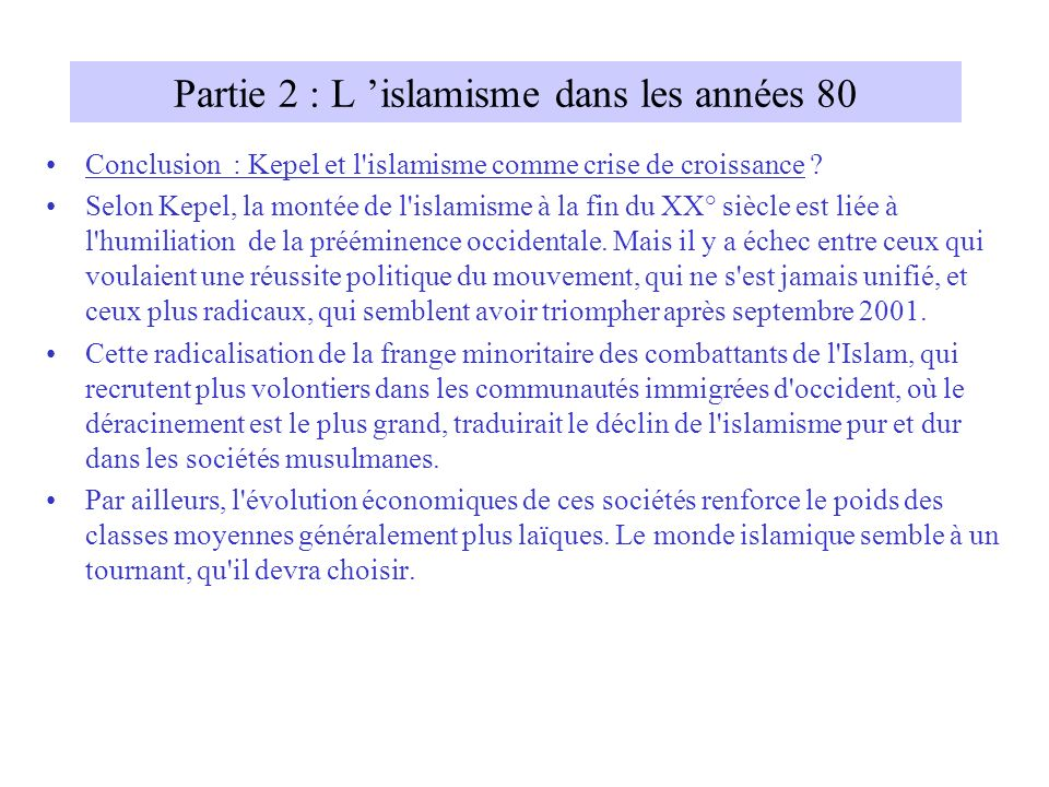 Partie 2 : L islamisme dans les années 80 Conclusion : Kepel et l'islamisme comme crise de croissance ? Selon Kepel, la montée de l'islamisme à la fin