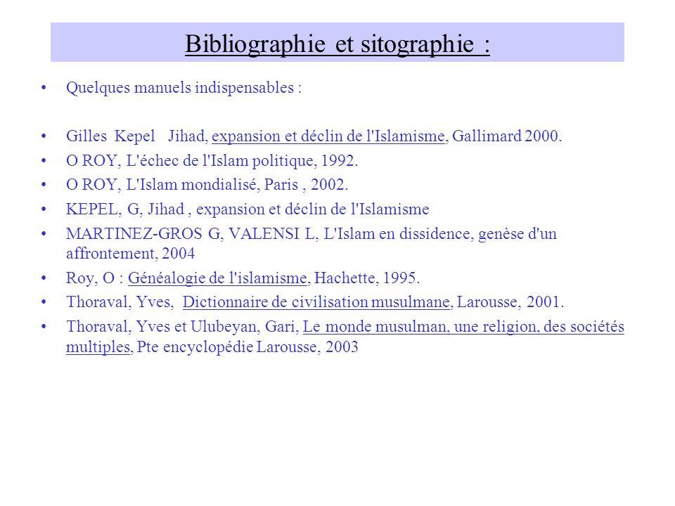 Bibliographie et sitographie : Quelques manuels indispensables : Gilles Kepel Jihad, expansion et déclin de l'Islamisme, Gallimard 2000. O ROY, L'éche