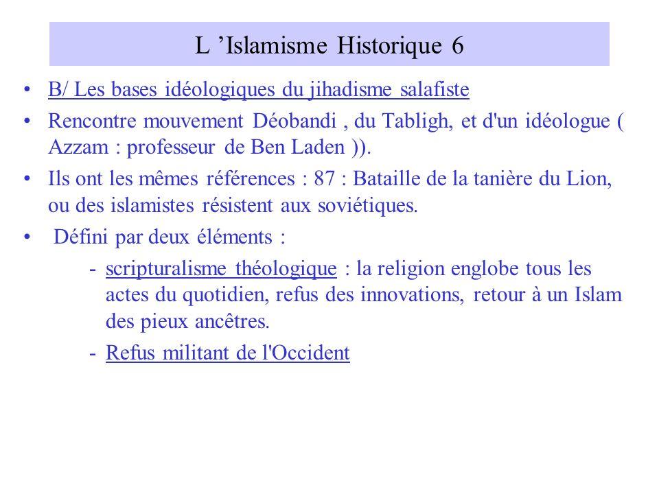 L Islamisme Historique 6 B/ Les bases idéologiques du jihadisme salafiste Rencontre mouvement Déobandi, du Tabligh, et d'un idéologue ( Azzam : profes