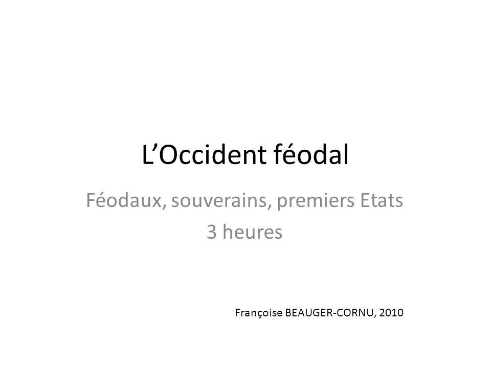 LOccident féodal Féodaux, souverains, premiers Etats 3 heures Françoise BEAUGER-CORNU, 2010
