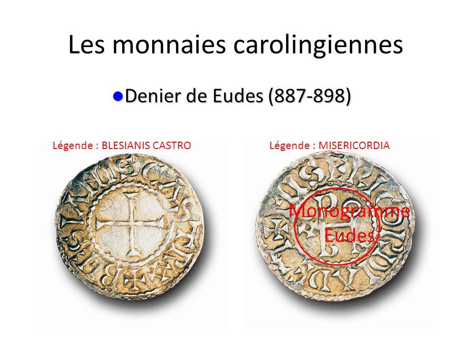 Les monnaies carolingiennes Denier de Eudes (887-898) Denier de Eudes (887-898) Monogramme Eudes Légende : MISERICORDIALégende : BLESIANIS CASTRO