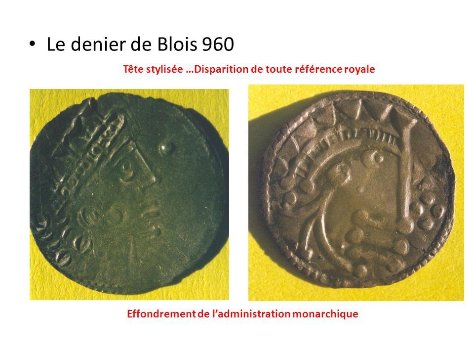 Le denier de Blois 960 Tête stylisée …Disparition de toute référence royale Effondrement de ladministration monarchique