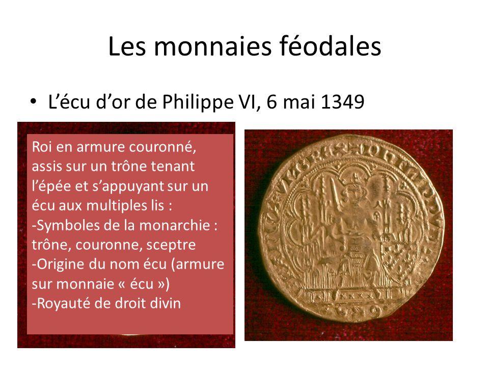 Les monnaies féodales Lécu dor de Philippe VI, 6 mai 1349 Roi en armure couronné, assis sur un trône tenant lépée et sappuyant sur un écu aux multiple