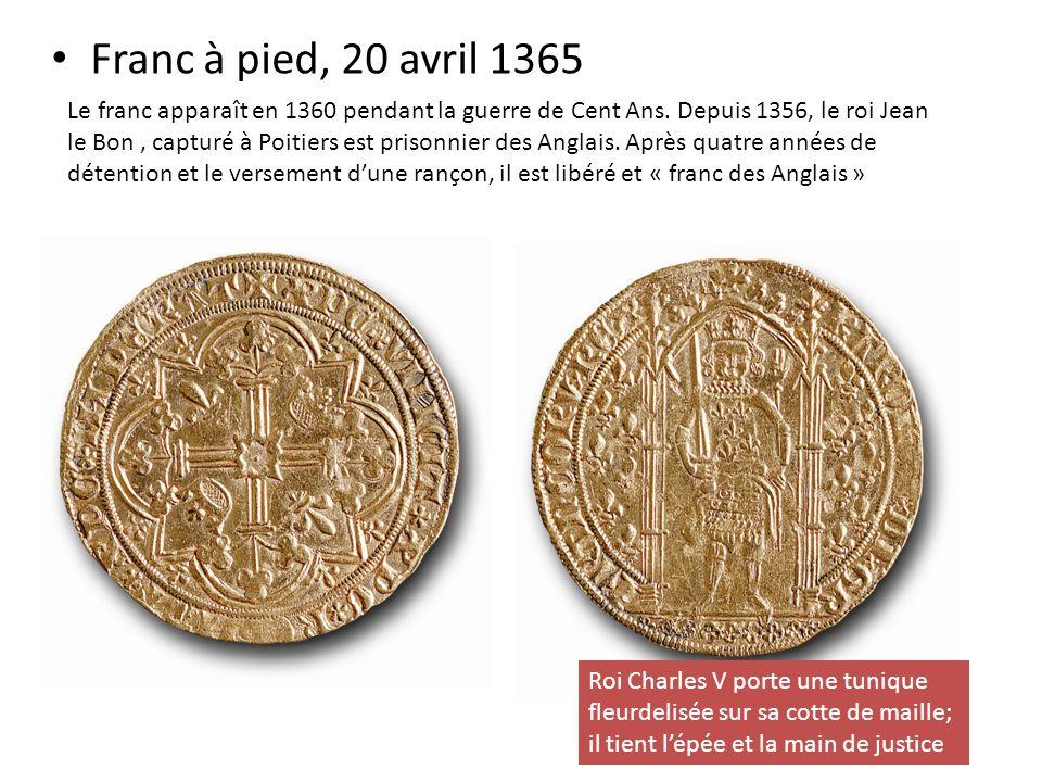 Franc à pied, 20 avril 1365 Le franc apparaît en 1360 pendant la guerre de Cent Ans. Depuis 1356, le roi Jean le Bon, capturé à Poitiers est prisonnie