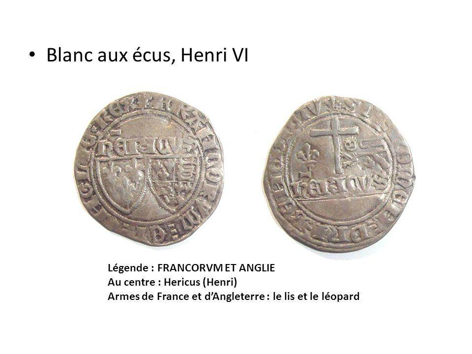 Blanc aux écus, Henri VI Légende : FRANCORVM ET ANGLIE Au centre : Hericus (Henri) Armes de France et dAngleterre : le lis et le léopard