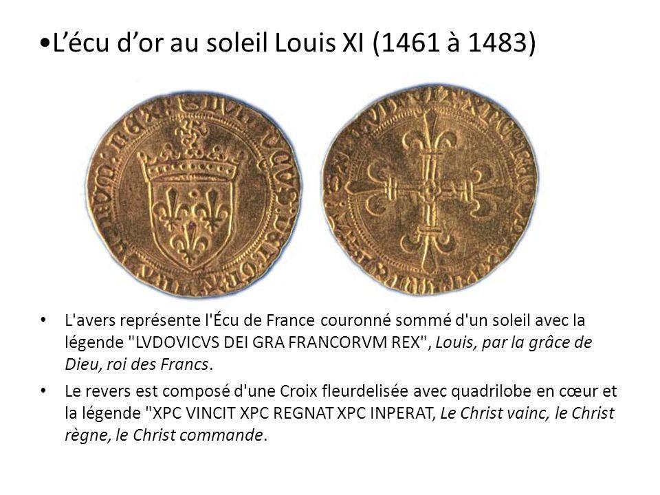 Lécu dor au soleil Louis XI (1461 à 1483) L'avers représente l'Écu de France couronné sommé d'un soleil avec la légende