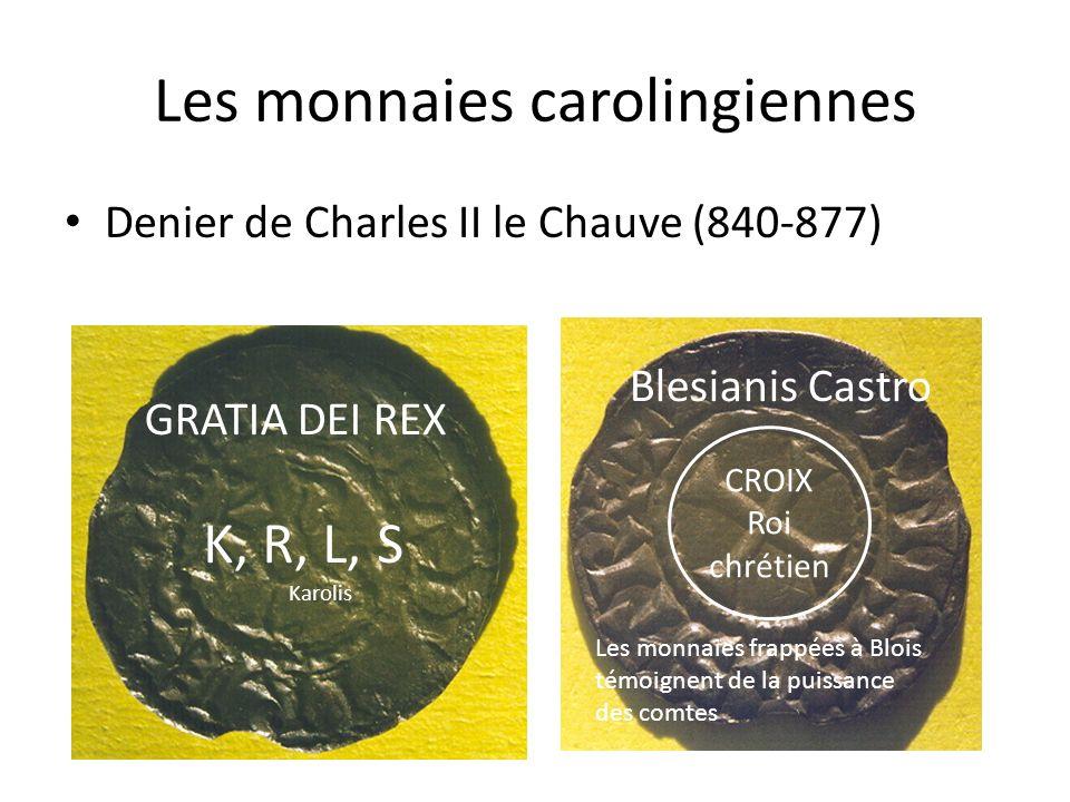 Les monnaies carolingiennes Denier de Charles II le Chauve (840-877) K, R, L, S Karolis GRATIA DEI REX CROIX Roi chrétien Blesianis Castro Les monnaie