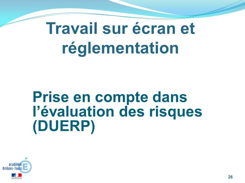 : « 26 Travail sur écran et réglementation Prise en compte dans lévaluation des risques (DUERP)