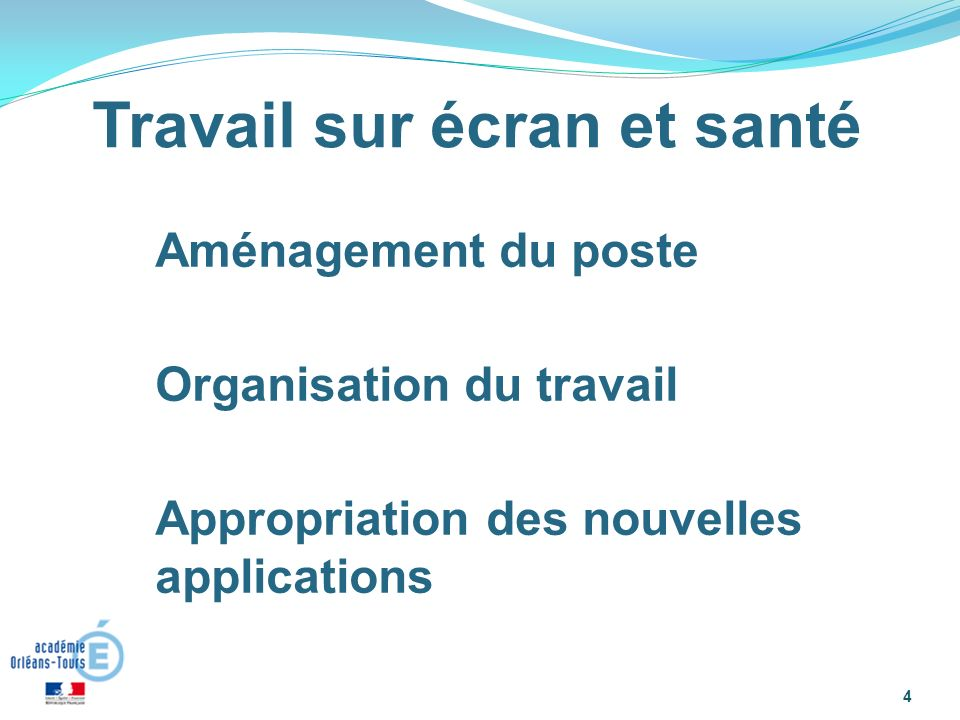 4 Aménagement du poste Organisation du travail Appropriation des nouvelles applications Travail sur écran et santé