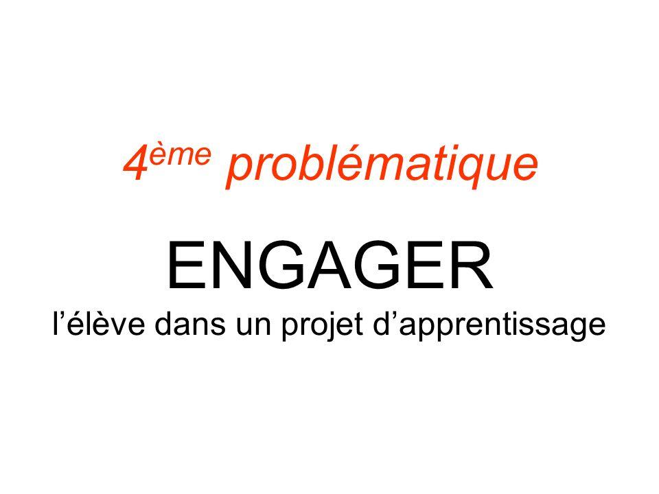 4 ème problématique ENGAGER lélève dans un projet dapprentissage