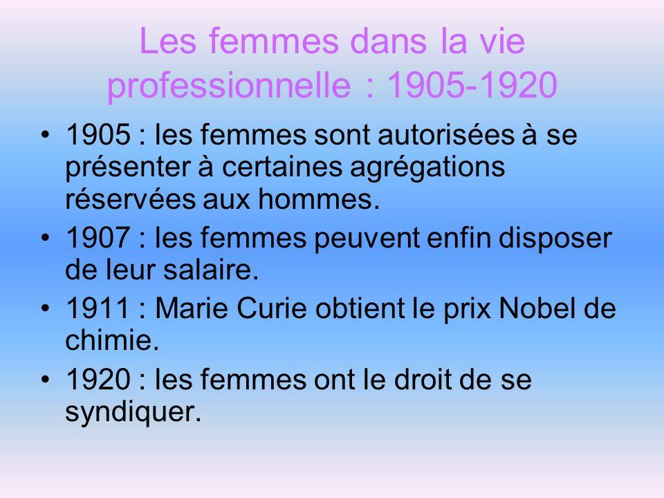 Les femmes dans la vie professionnelle : 1905-1920 1905 : les femmes sont autorisées à se présenter à certaines agrégations réservées aux hommes. 1907