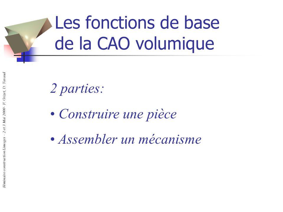 Séminaire construction Limoges – 2 et 3 Mai 2000 - F. Grizet, D. Taraud Les fonctions de base de la CAO volumique 2 parties: Construire une pièce Asse