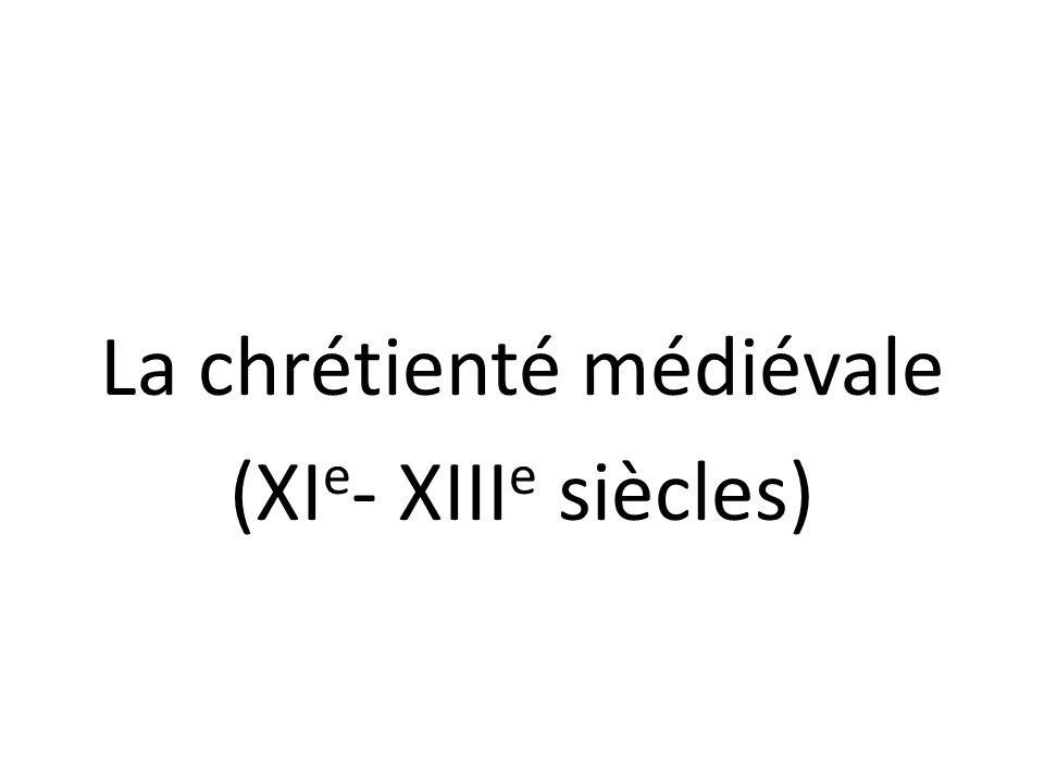 La chrétienté médiévale (XI e - XIII e siècles)