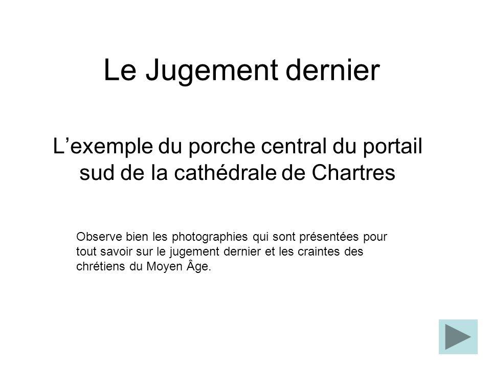 Le Jugement dernier Lexemple du porche central du portail sud de la cathédrale de Chartres Observe bien les photographies qui sont présentées pour tou