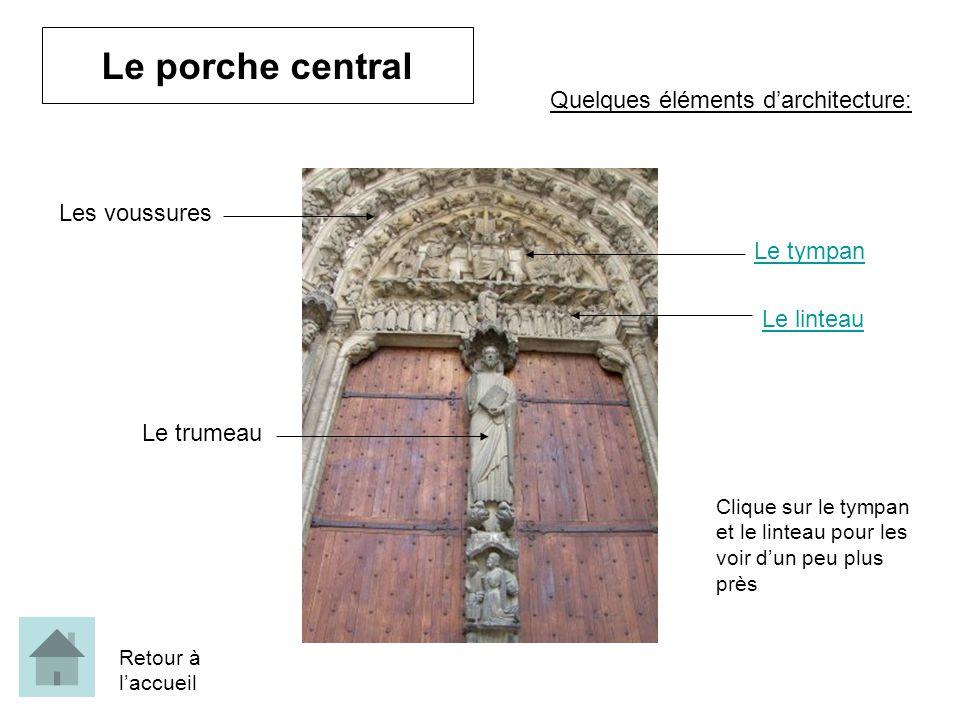 Le porche central Le trumeau Les voussures Le tympan Le linteau Quelques éléments darchitecture: Clique sur le tympan et le linteau pour les voir dun