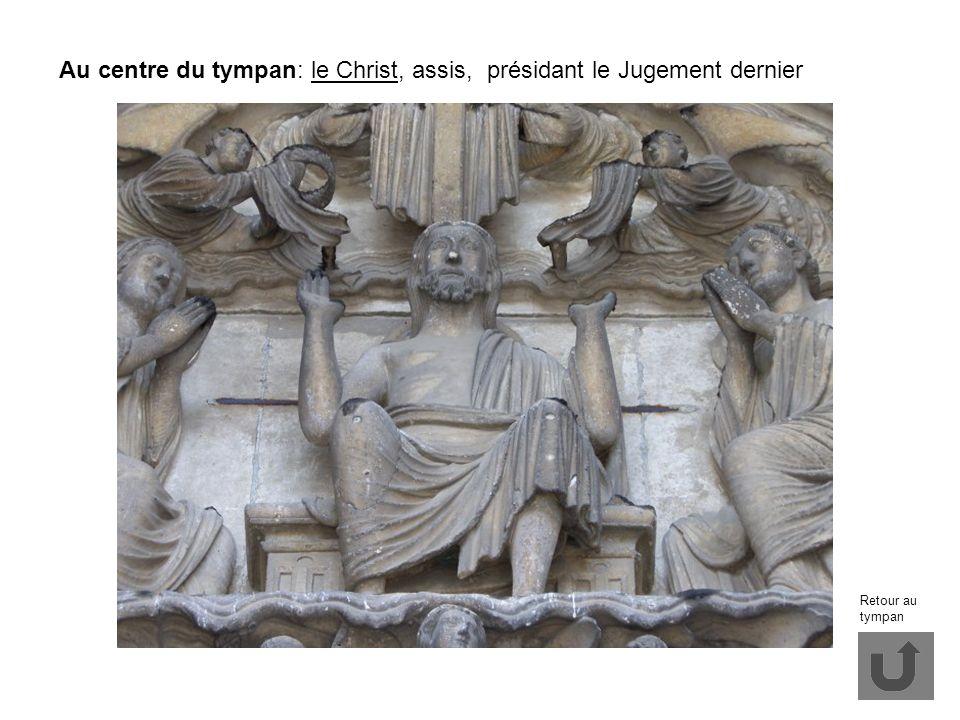 Au centre du tympan: le Christ, assis, présidant le Jugement dernier Retour au tympan