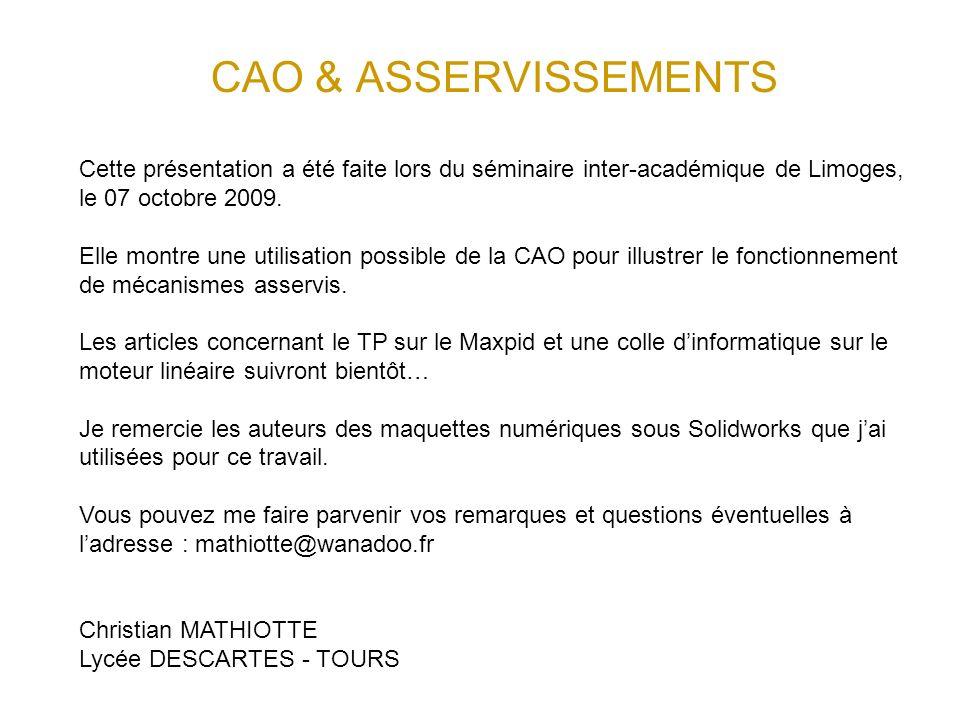 CAO & ASSERVISSEMENTS Cette présentation a été faite lors du séminaire inter-académique de Limoges, le 07 octobre 2009. Elle montre une utilisation po
