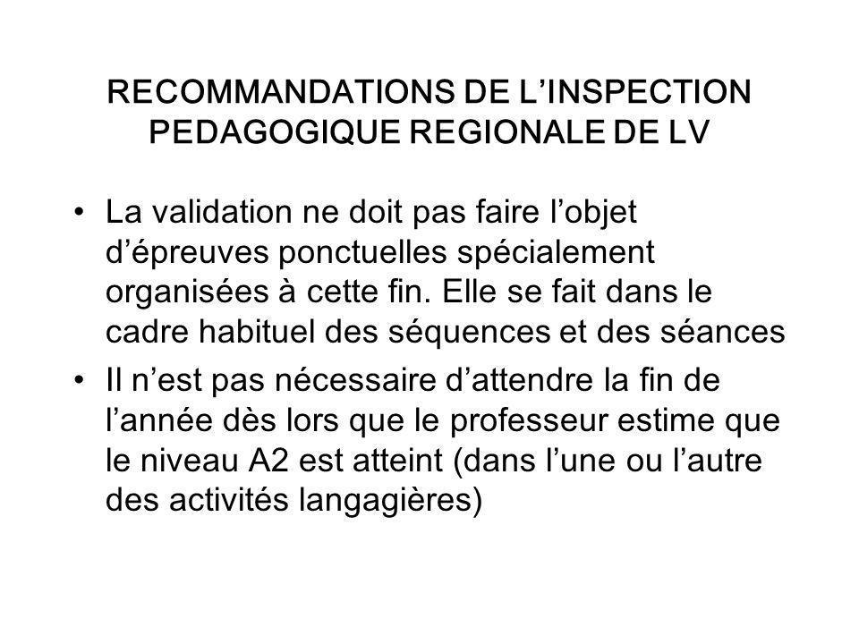 RECOMMANDATIONS DE LINSPECTION PEDAGOGIQUE REGIONALE DE LV La validation ne doit pas faire lobjet dépreuves ponctuelles spécialement organisées à cette fin.