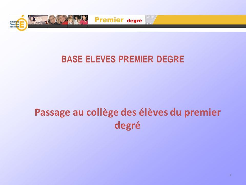 1 BASE ELEVES PREMIER DEGRE Passage au collège des élèves du premier degré