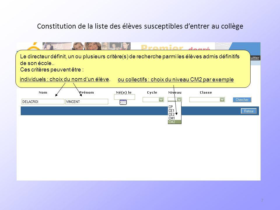 7 Constitution de la liste des élèves susceptibles dentrer au collège Le directeur définit, un ou plusieurs critère(s) de recherche parmi les élèves admis définitifs de son école..